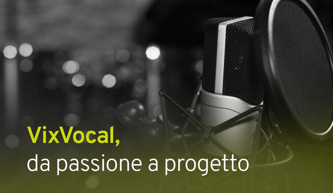 VixVocal, da passione a progetto