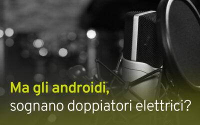 Ma gli androidi sognano doppiatori elettrici?